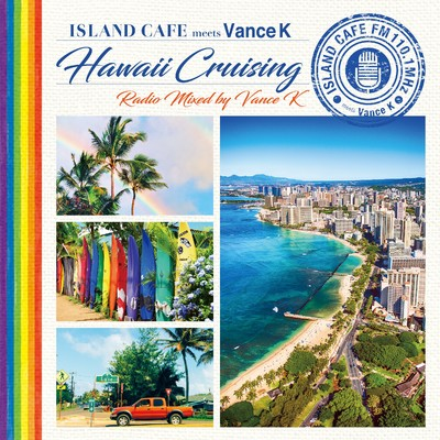 アルバム/ISLAND CAFE meets Vance K -Hawaii Cruising- Radio Mixed by Vance K/Various Artists