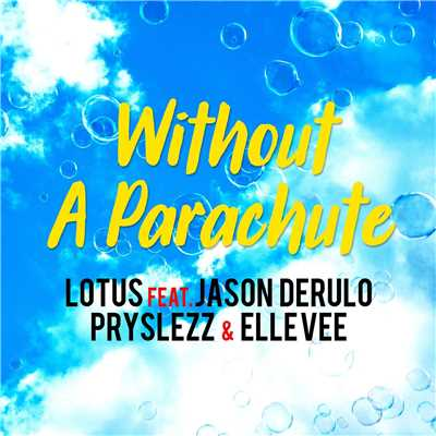 シングル/Without A Parachute (BigBeat Dance Mix Extended) [feat. Jason Derulo, Pryslezz & Elle Vee]/Lotus