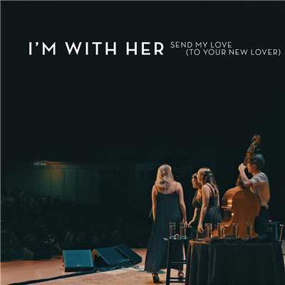 シングル/Send My Love (To Your New Lover) (featuring Paul Kowert/Live)/I'm With Her