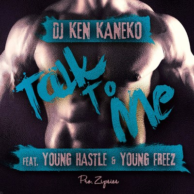 シングル/Talk To Me (feat. YOUNG HASTLE & YOUNG FREEZ)/DJ KEN KANEKO