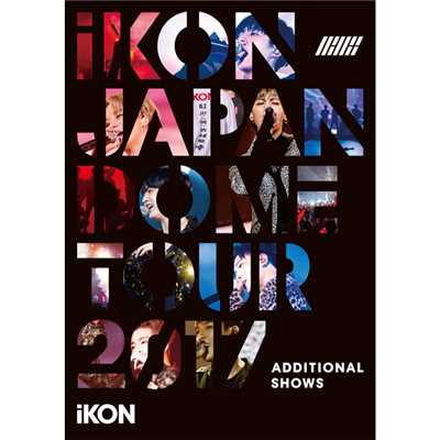 アルバム/iKON JAPAN DOME TOUR 2017 ADDITIONAL SHOWS/iKON