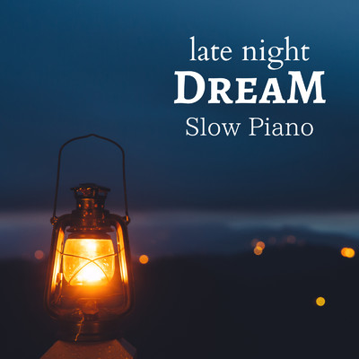 ハイレゾアルバム/late night Dream - Slow Piano -/Dream House