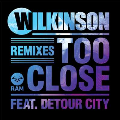 シングル/Too Close (featuring Detour City/Wookie Remix)/Wilkinson