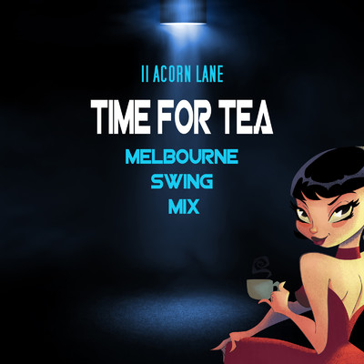 シングル/Time For Tea (Melbourne Swing Mix)/11 Acorn Lane