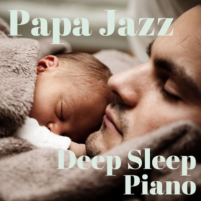 アルバム/Papa Jazz: Deep Sleep Piano/Dream House