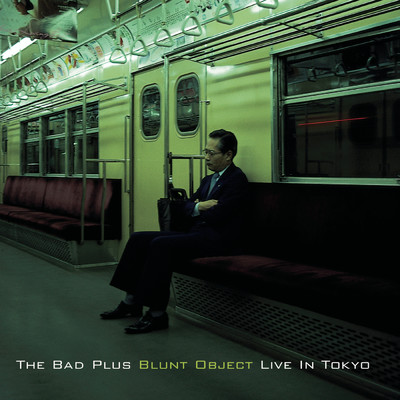 アルバム/Blunt Object - Live In Tokyo/The Bad Plus