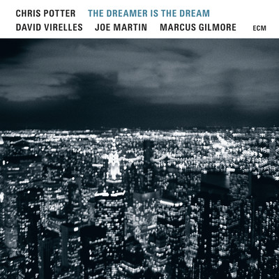 The Dreamer Is The Dream/Chris Potter/David Virelles/Joe Martin/Marcus Gilmore