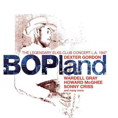 アルバム/Bopland: The Legendary Elks Club Concert, L.A. 1947 (Live)/Dexter Gordon