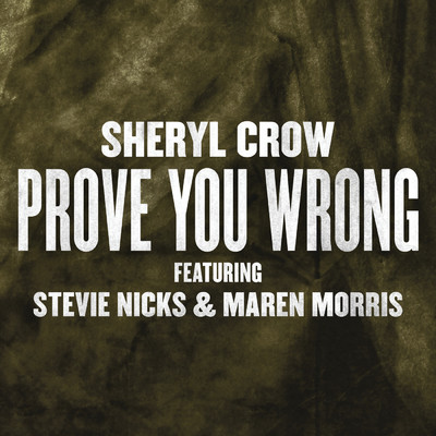 シングル/Prove You Wrong (featuring Stevie Nicks, Maren Morris)/Sheryl Crow