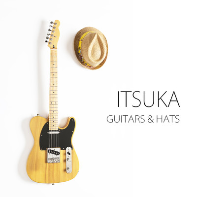 GUITARS & HATS/ITSUKA