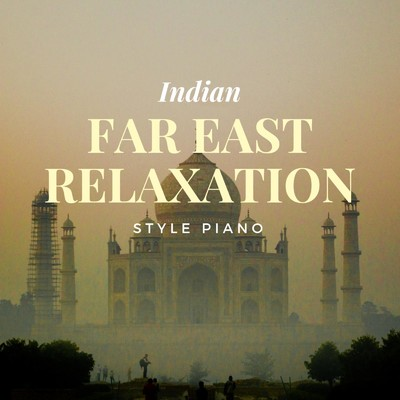 ハイレゾアルバム/Far East Relaxation: Indian Style Piano/Relaxing BGM Project