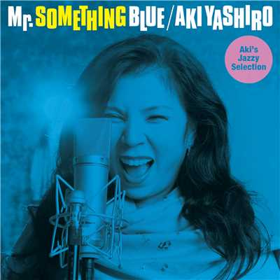 アルバム/Mr. SOMETHING BLUE 〜Aki's Jazzy Selection〜/八代亜紀