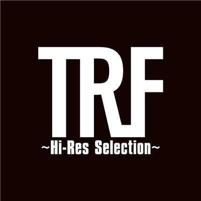 ハイレゾアルバム/TRF 〜Hi-Res Selection〜/TRF