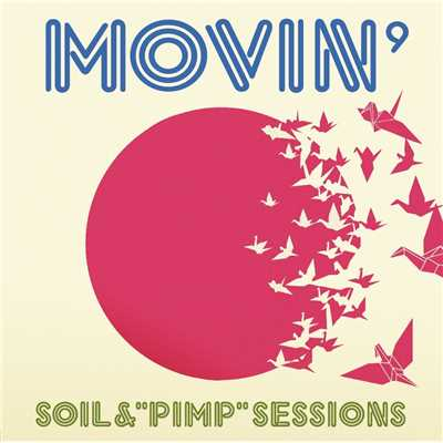 "着うた®/MOVIN' feat. Maia Hirasawa/SOIL &""PIMP""SESSIONS"