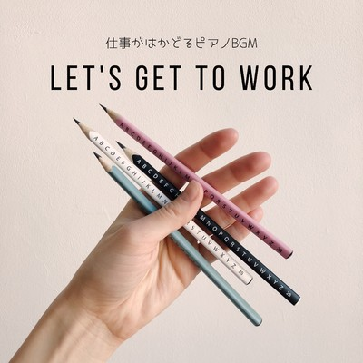 Let's Get to Work - 仕事がはかどるピアノBGM/Relaxing Piano Crew
