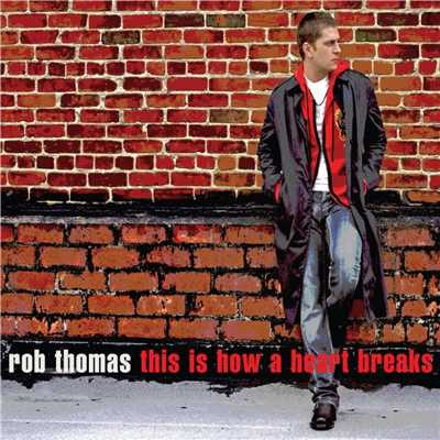 This Is How A Heart Breaks/Rob Thomas