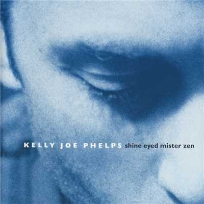 アルバム/Shine Eyed Mister Zen/Kelly Joe Phelps