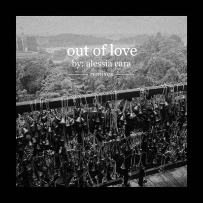 Out Of Love/Alessia Cara
