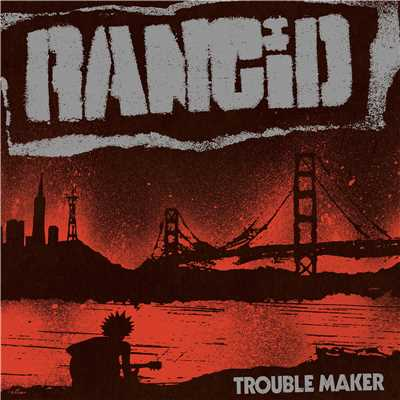 アルバム/Trouble Maker (Deluxe Edition)/Rancid
