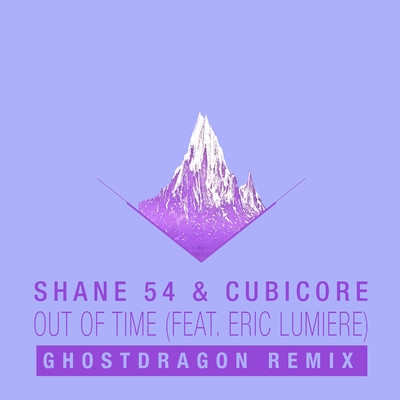 シングル/Out of Time (feat. Eric Lumiere) [GhostDragon Remix]/Shane 54 & Cubicore