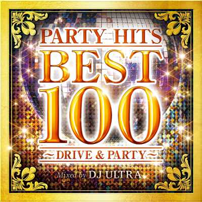 アルバム/PARTY HITS BEST 100 〜 DRIVE & PARTY 〜 Mixed by DJ ULTRA/PARTY HITS PROJECT