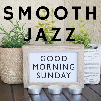 アルバム/Good Morning Sunday: Smooth Jazz/Relaxing Piano Crew