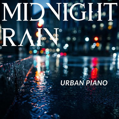 アルバム/Midnight Rain: Urban Piano/Relaxing Piano Crew