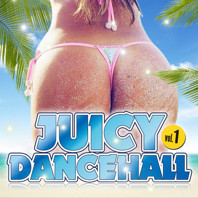 アルバム/JUICY DANCEHALL vol.1 〜夏!海!パーティー!〜/Various Artists