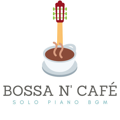 アルバム/Bossa n' Cafe: Solo Piano BGM/Relaxing Piano Crew
