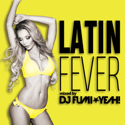 アルバム/ラテン・フィーバー mixed by DJ FUMI★YEAH!/DJ FUMI★YEAH!