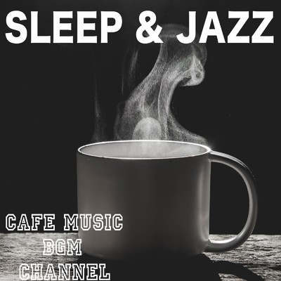 アルバム/SLEEP & JAZZ/Cafe Music BGM channel