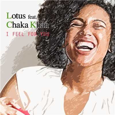 シングル/I Feel For You (feat. Chaka Khan) [Lotus Extended Mix]/Lotus