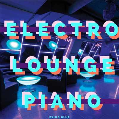 ハイレゾアルバム/Electro Lounge Style Grand Piano BGM/Eximo Blue