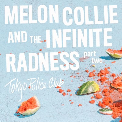 アルバム/Melon Collie and the Infinite Radness (Part 2)/Tokyo Police Club