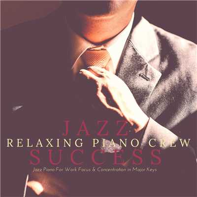 ハイレゾアルバム/Jazz Success - Jazz Piano For Work Focus & Concentration in Major Keys/Relaxing Piano Crew