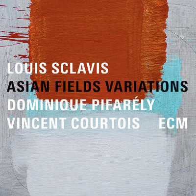 アルバム/Asian Fields Variations/Louis Sclavis/Dominique Pifarely/Vincent Courtois