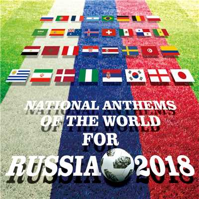 アルバム/NATIONAL ANTHEMS OF THE WORLD FOR RUSSIA 2018/Various Artists