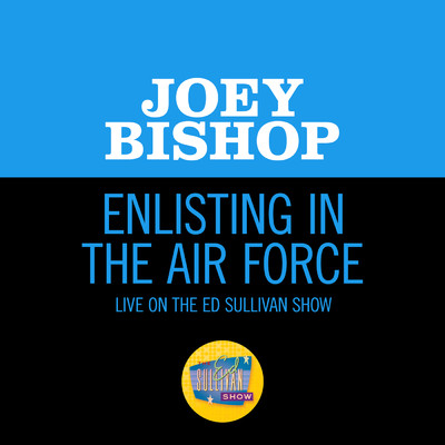 Enlisting In The Air Force (Live On The Ed Sullivan Show, August 5, 1956)/Joey Bishop