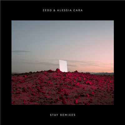アルバム/Stay (Remixes)/Zedd/Alessia Cara