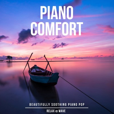 ハイレゾアルバム/Piano Comfort - Beautifully Soothing Piano Pop/Relax α Wave