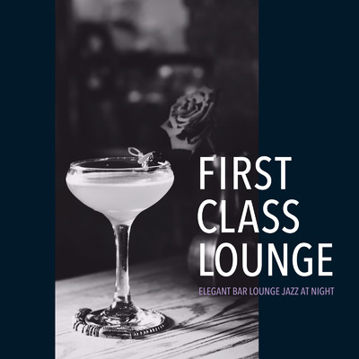 アルバム/First Class Lounge 〜しっとり艶やかなBar Lounge Jazz〜/Cafe lounge Jazz