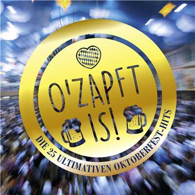 アルバム/O'Zapft Is! Die 25 ultimativen Oktoberfest Hits/Various Artists