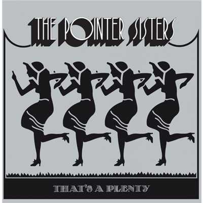 That's A Plenty/The Pointer Sisters