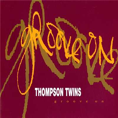 アルバム/Groove On/Thompson Twins