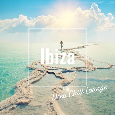 アルバム/Ibiza Deep Chill Lounge -海辺でまったり大人のMorning Relax-/Cafe lounge resort