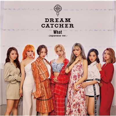 シングル/What -Japanese ver.-/Dreamcatcher