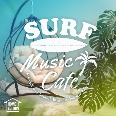 ハイレゾアルバム/Surf Music Cafe: Home Edition 〜おうちでリゾート・カフェChill & Tropical House Mix〜/Cafe lounge resort