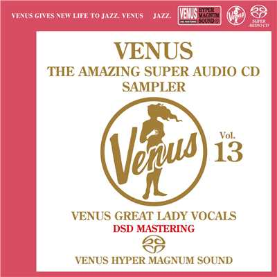 ハイレゾアルバム/Venus The Amazing Super Audio CD Sampler Vol.13 - Venus Great Lady Vocals/Various Artists