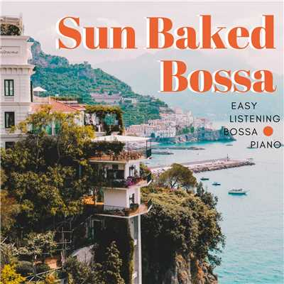 ハイレゾアルバム/Easy Listening: Sunbaked Bossa Piano/Relaxing Piano Crew