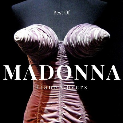 ハイレゾアルバム/Madonna: Best Of - Piano Covers -/Relaxing Piano Crew